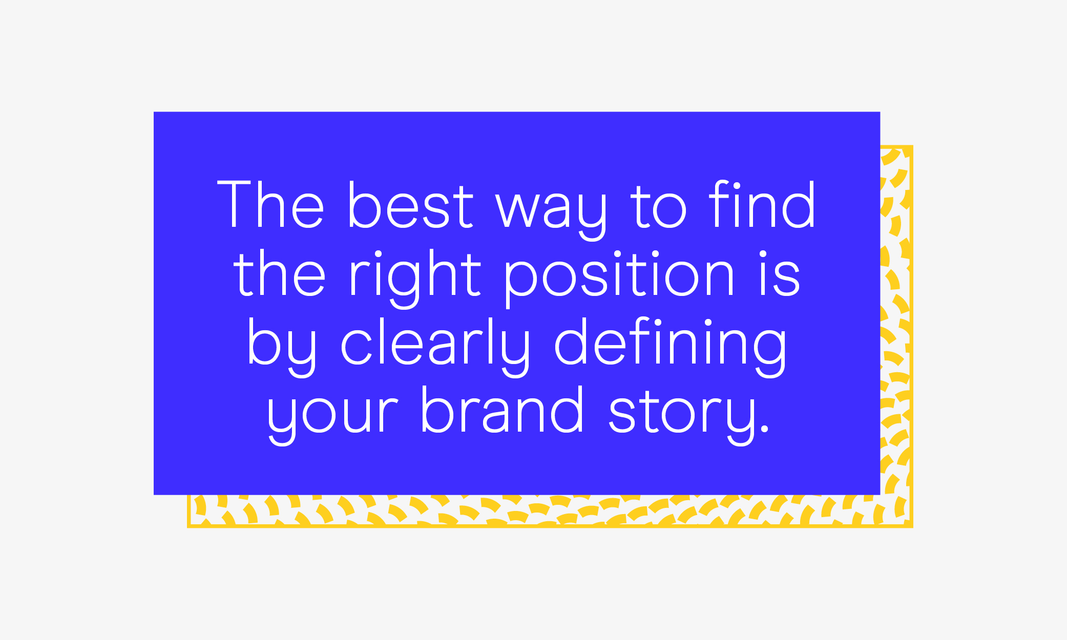 The best way to find the right position is by clearly defining your brand story.